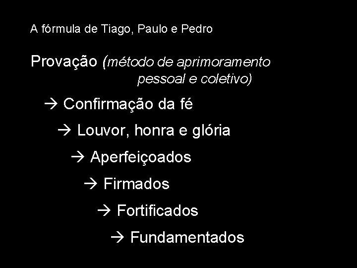 A fórmula de Tiago, Paulo e Pedro Provação (método de aprimoramento pessoal e coletivo)