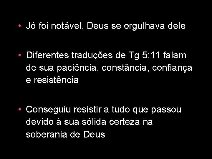• Jó foi notável, Deus se orgulhava dele • Diferentes traduções de Tg