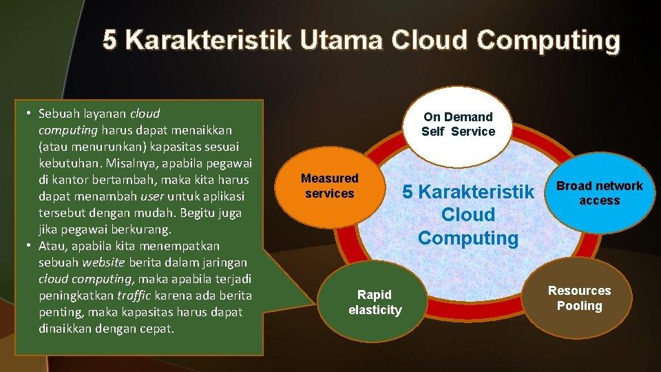 5 Karakteristik Utama Cloud Computing • Sebuah layanan cloud computing harus dapat menaikkan (atau