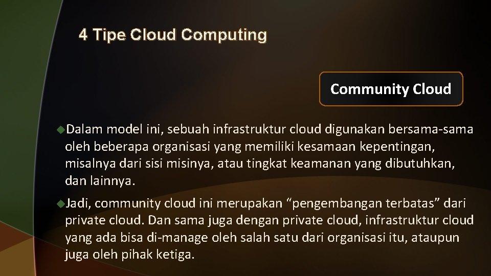 4 Tipe Cloud Computing Community Cloud u. Dalam model ini, sebuah infrastruktur cloud digunakan