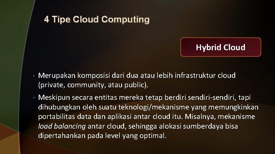 4 Tipe Cloud Computing Hybrid Cloud • Merupakan komposisi dari dua atau lebih infrastruktur