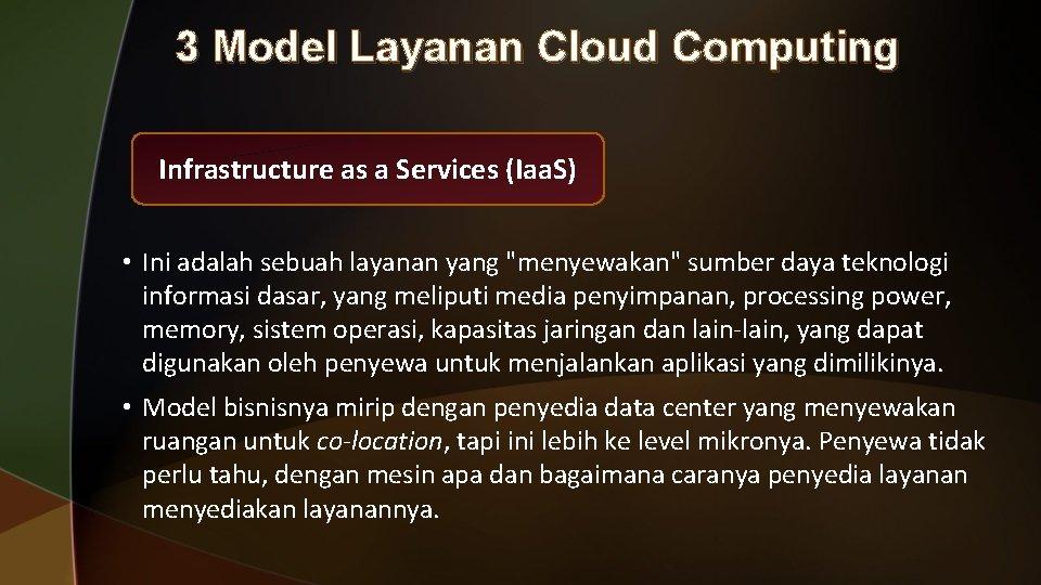 3 Model Layanan Cloud Computing Infrastructure as a Services (Iaa. S) • Ini adalah