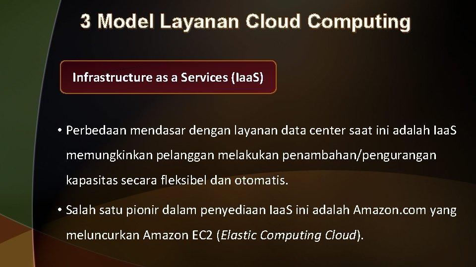 3 Model Layanan Cloud Computing Infrastructure as a Services (Iaa. S) • Perbedaan mendasar