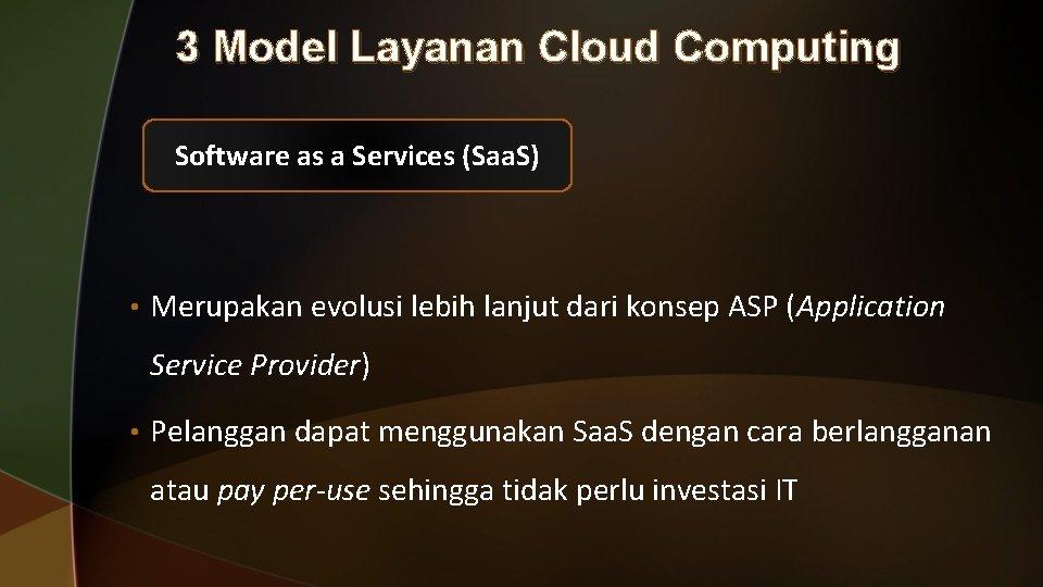 3 Model Layanan Cloud Computing Software as a Services (Saa. S) • Merupakan evolusi