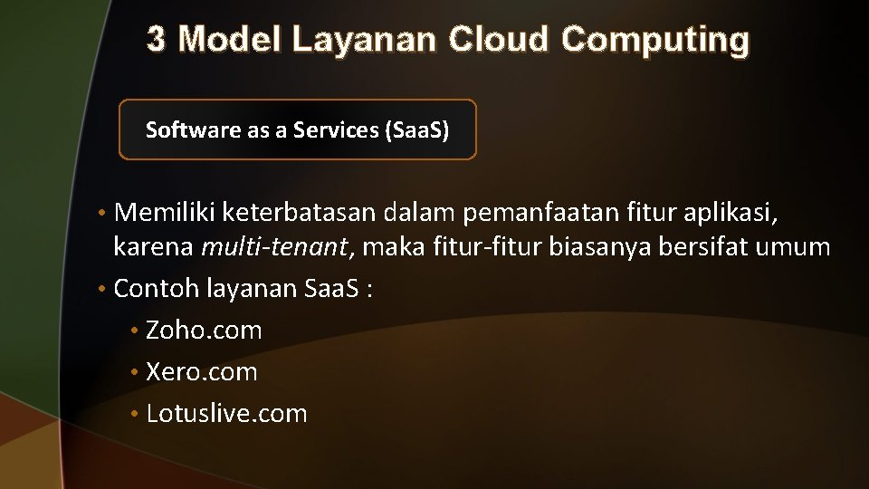 3 Model Layanan Cloud Computing Software as a Services (Saa. S) • Memiliki keterbatasan