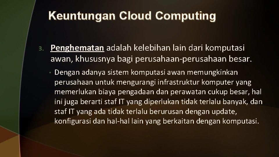 Keuntungan Cloud Computing 3. Penghematan adalah kelebihan lain dari komputasi awan, khususnya bagi perusahaan-perusahaan
