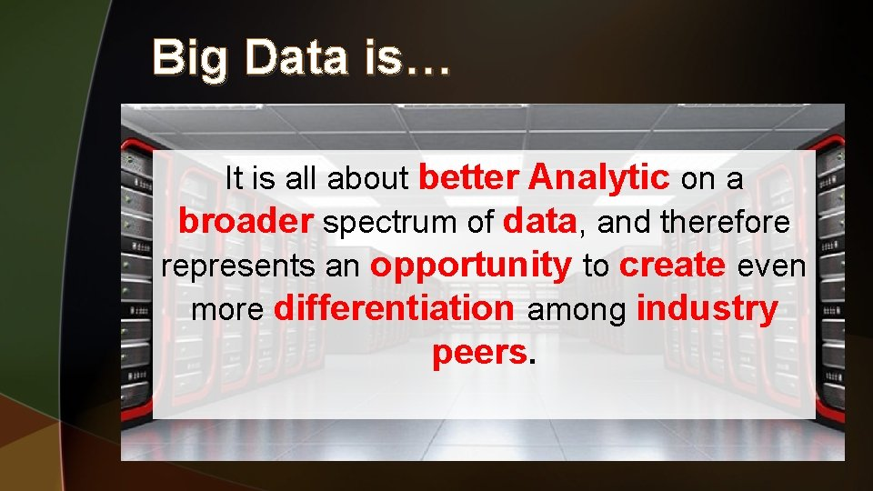 Big Data is… It is all about better Analytic on a broader spectrum of