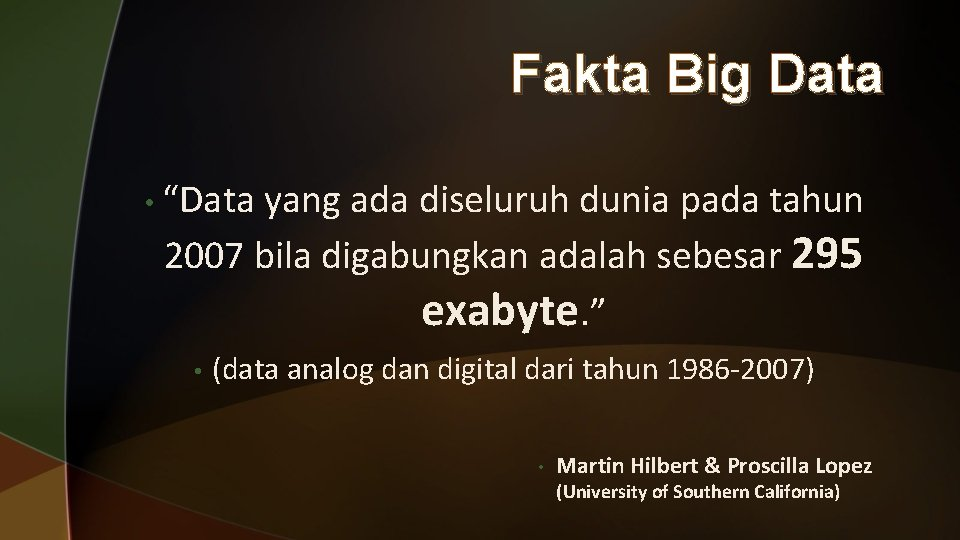 "Fakta Big Data • ""Data yang ada diseluruh dunia pada tahun 2007 bila digabungkan"
