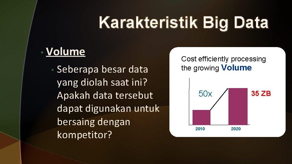Karakteristik Big Data • Volume • Seberapa besar data yang diolah saat ini? Apakah