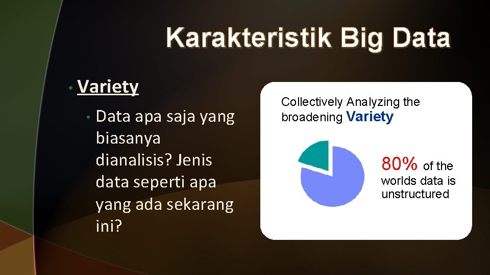 Karakteristik Big Data • Variety • Data apa saja yang biasanya dianalisis? Jenis data