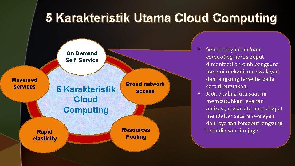 5 Karakteristik Utama Cloud Computing On Demand Self Service Measured services 5 Karakteristik Cloud