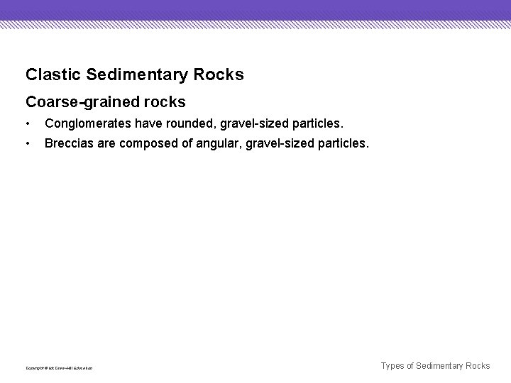 Clastic Sedimentary Rocks Coarse-grained rocks • • Conglomerates have rounded, gravel-sized particles. Breccias are