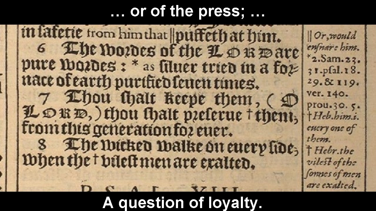… or of the press; … A question of loyalty.