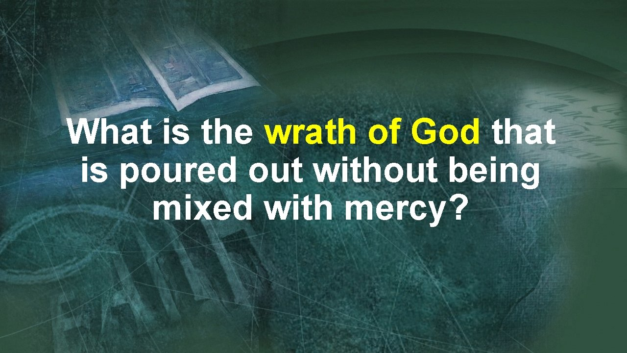What is the wrath of God that is poured out without being mixed with