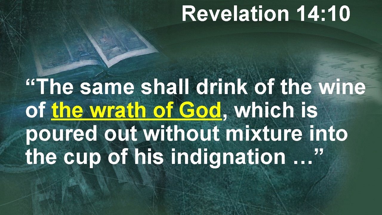 """Revelation 14: 10 """"The same shall drink of the wine of the wrath of"""