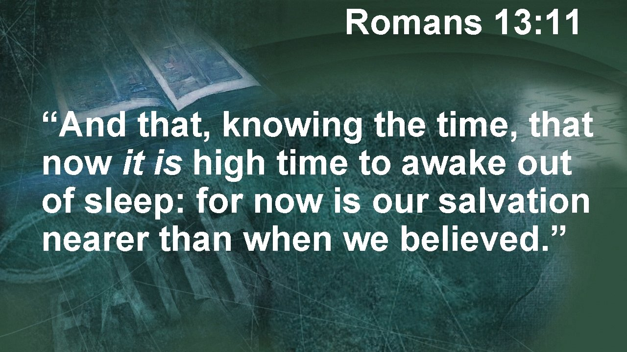 """Romans 13: 11 """"And that, knowing the time, that now it is high time"""
