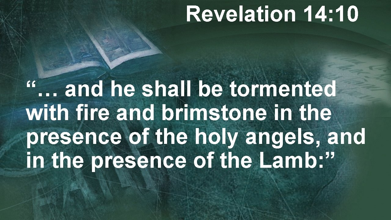 """Revelation 14: 10 """"… and he shall be tormented with fire and brimstone in"""