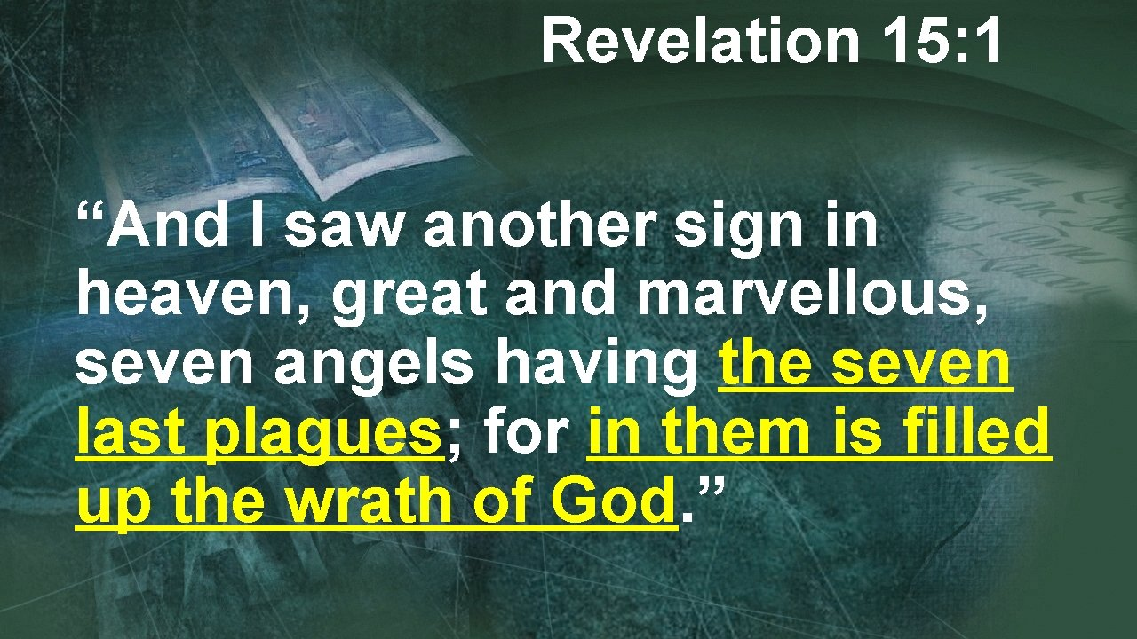 """Revelation 15: 1 """"And I saw another sign in heaven, great and marvellous, seven"""