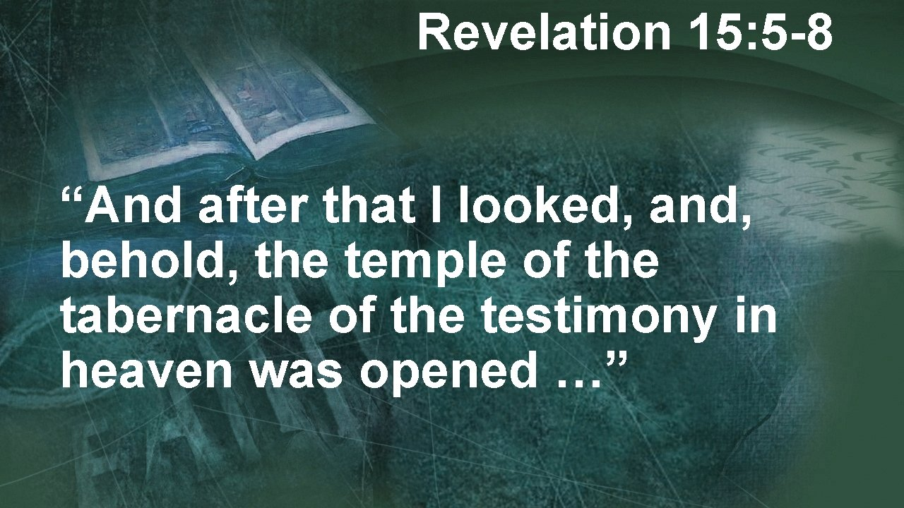 """Revelation 15: 5 -8 """"And after that I looked, and, behold, the temple of"""