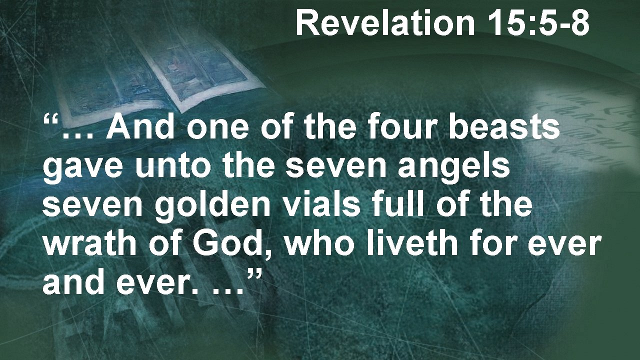 """Revelation 15: 5 -8 """"… And one of the four beasts gave unto the"""