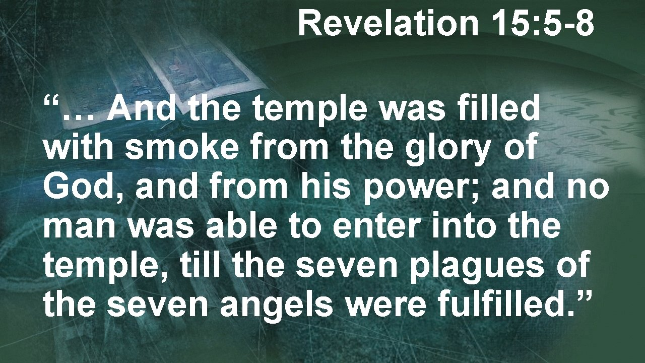 """Revelation 15: 5 -8 """"… And the temple was filled with smoke from the"""