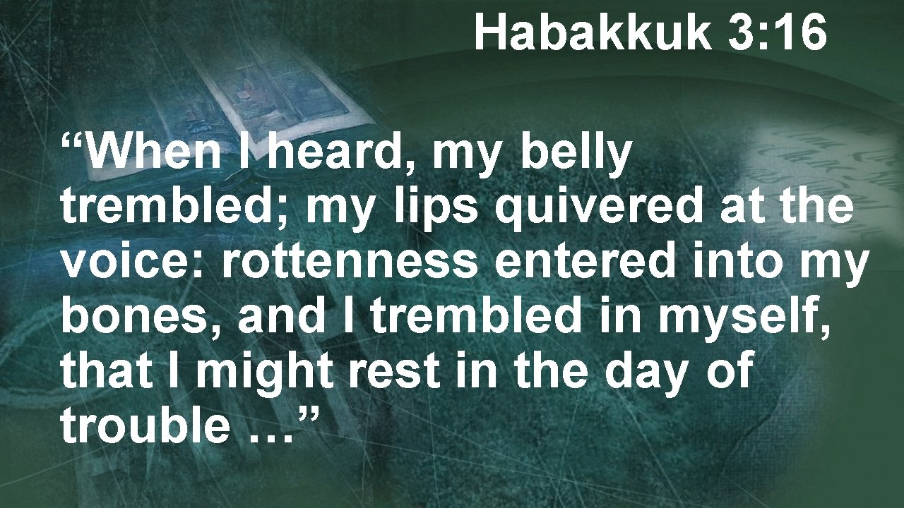 """Habakkuk 3: 16 """"When I heard, my belly trembled; my lips quivered at the"""