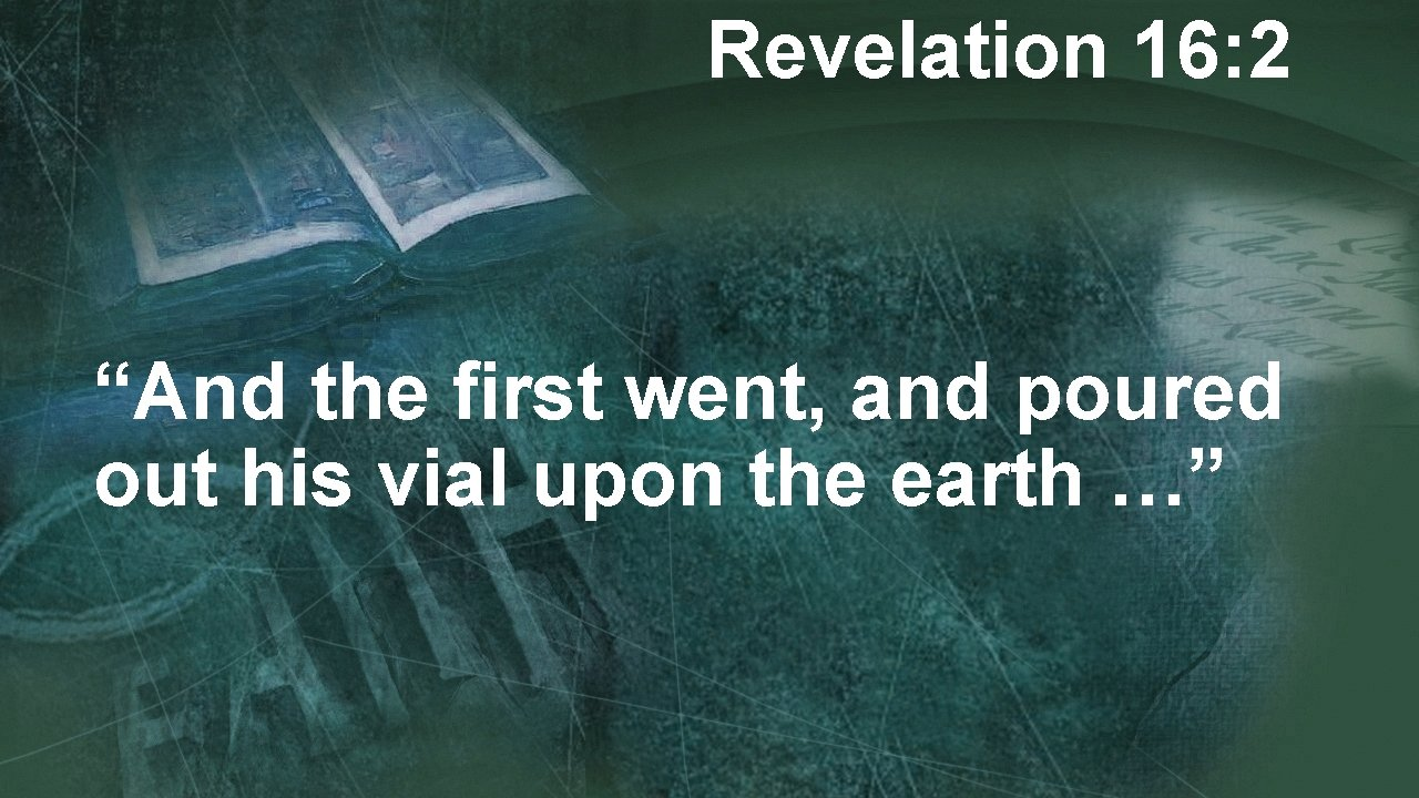 """Revelation 16: 2 """"And the first went, and poured out his vial upon the"""