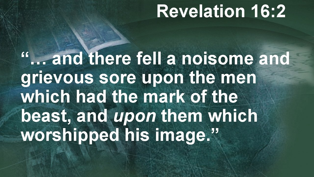 """Revelation 16: 2 """"… and there fell a noisome and grievous sore upon the"""