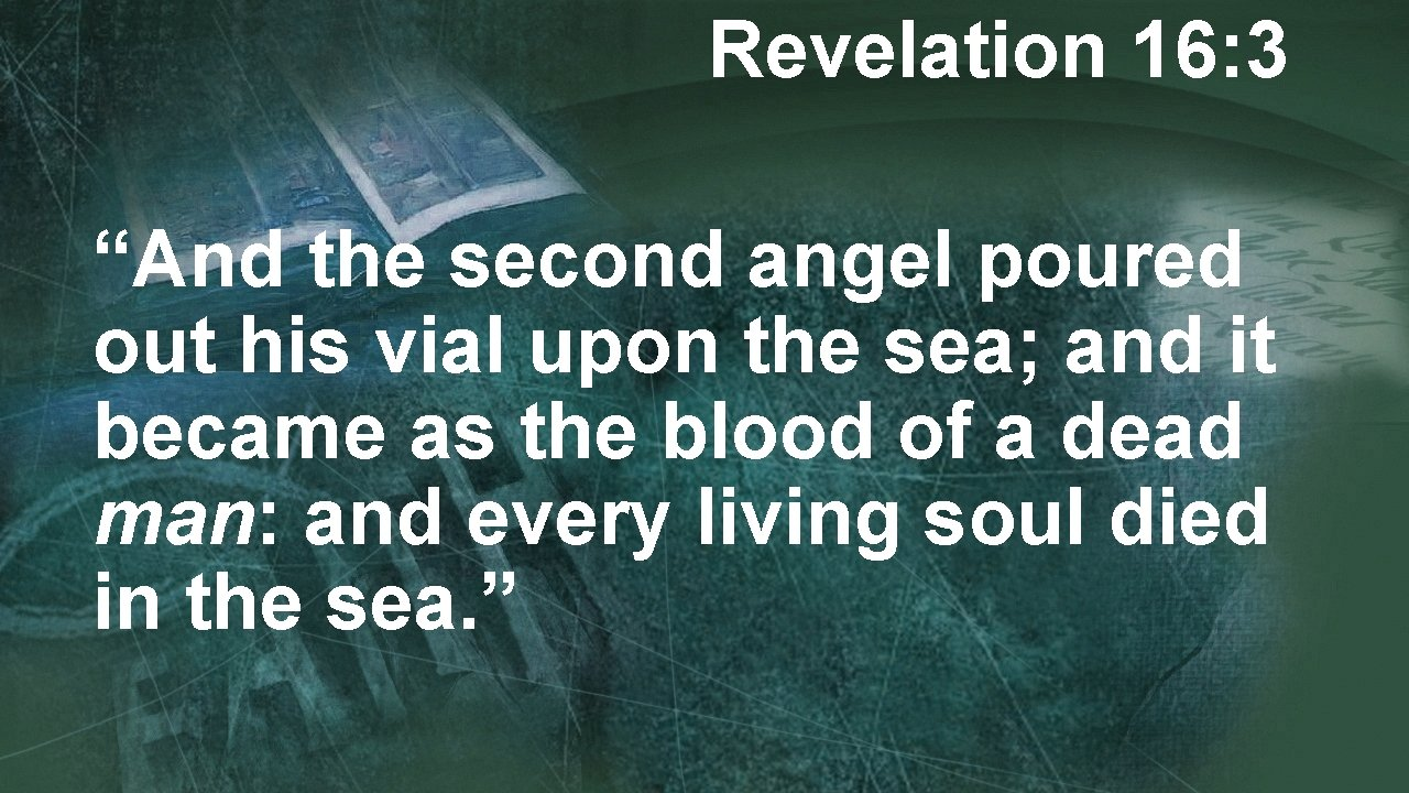 """Revelation 16: 3 """"And the second angel poured out his vial upon the sea;"""