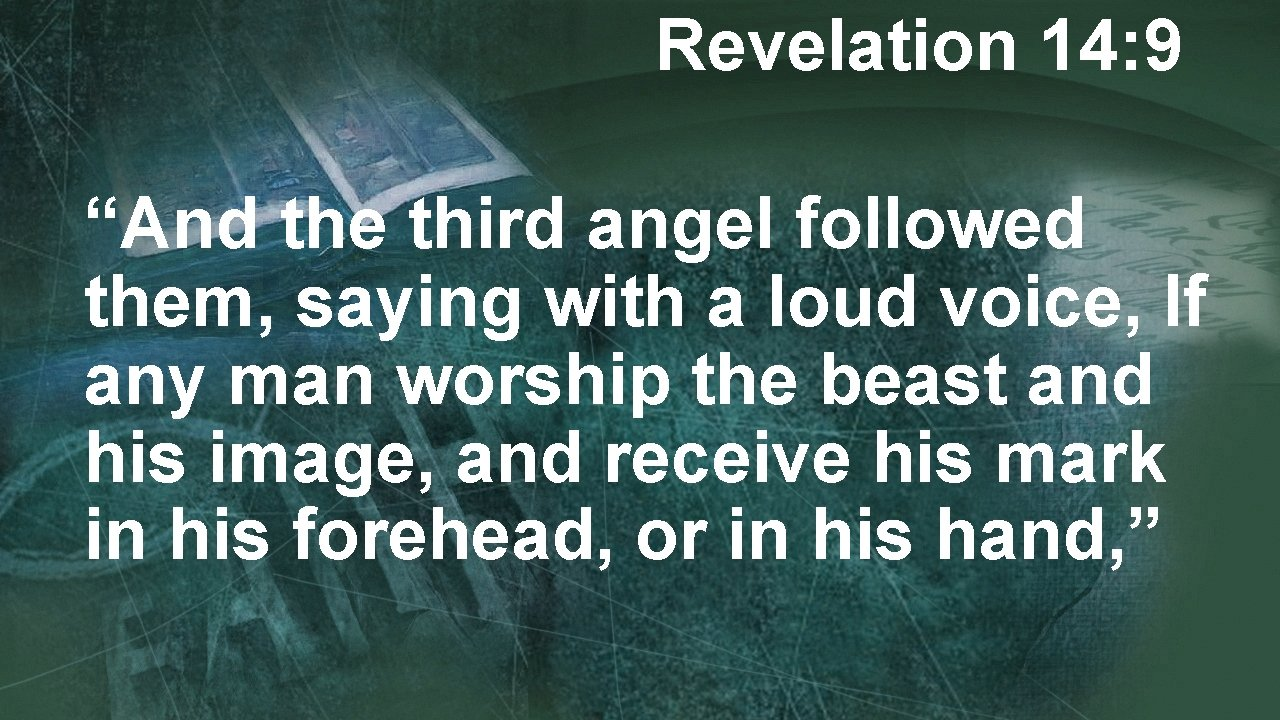 """Revelation 14: 9 """"And the third angel followed them, saying with a loud voice,"""