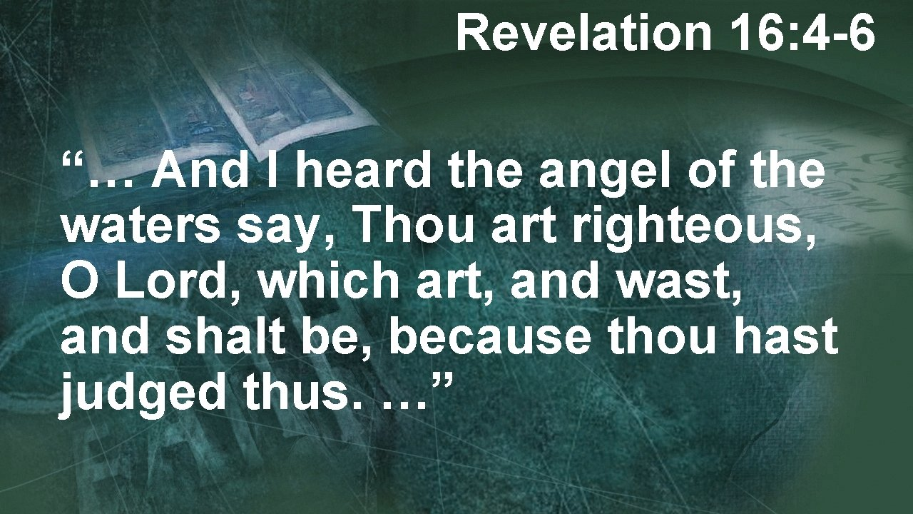 """Revelation 16: 4 -6 """"… And I heard the angel of the waters say,"""