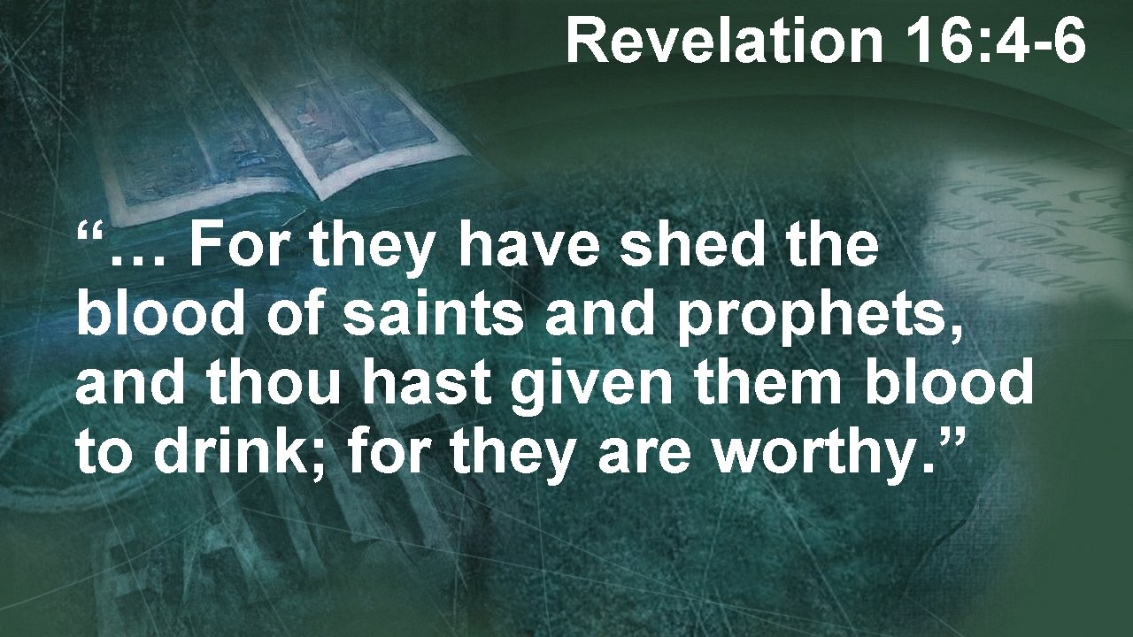 """Revelation 16: 4 -6 """"… For they have shed the blood of saints and"""
