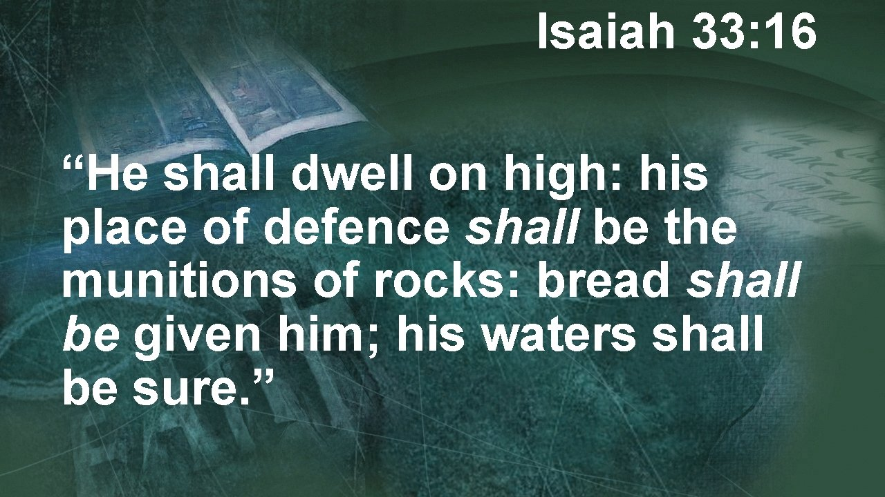 """Isaiah 33: 16 """"He shall dwell on high: his place of defence shall be"""