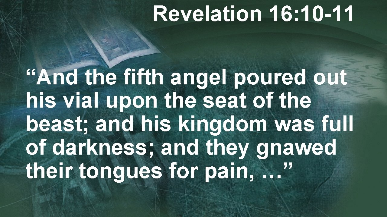 """Revelation 16: 10 -11 """"And the fifth angel poured out his vial upon the"""
