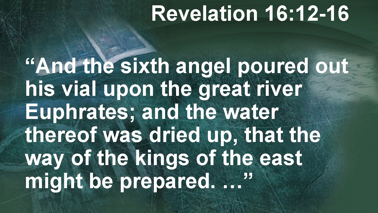 """Revelation 16: 12 -16 """"And the sixth angel poured out his vial upon the"""