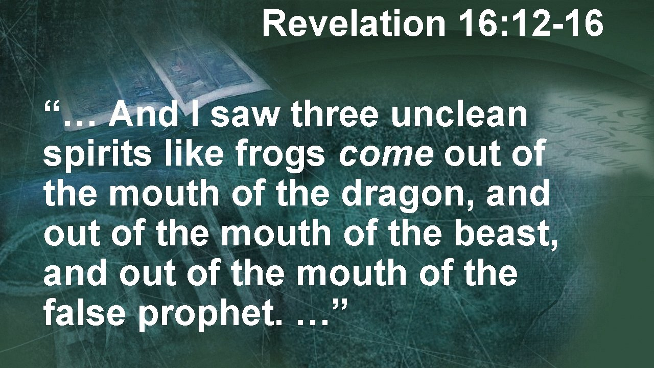 """Revelation 16: 12 -16 """"… And I saw three unclean spirits like frogs come"""