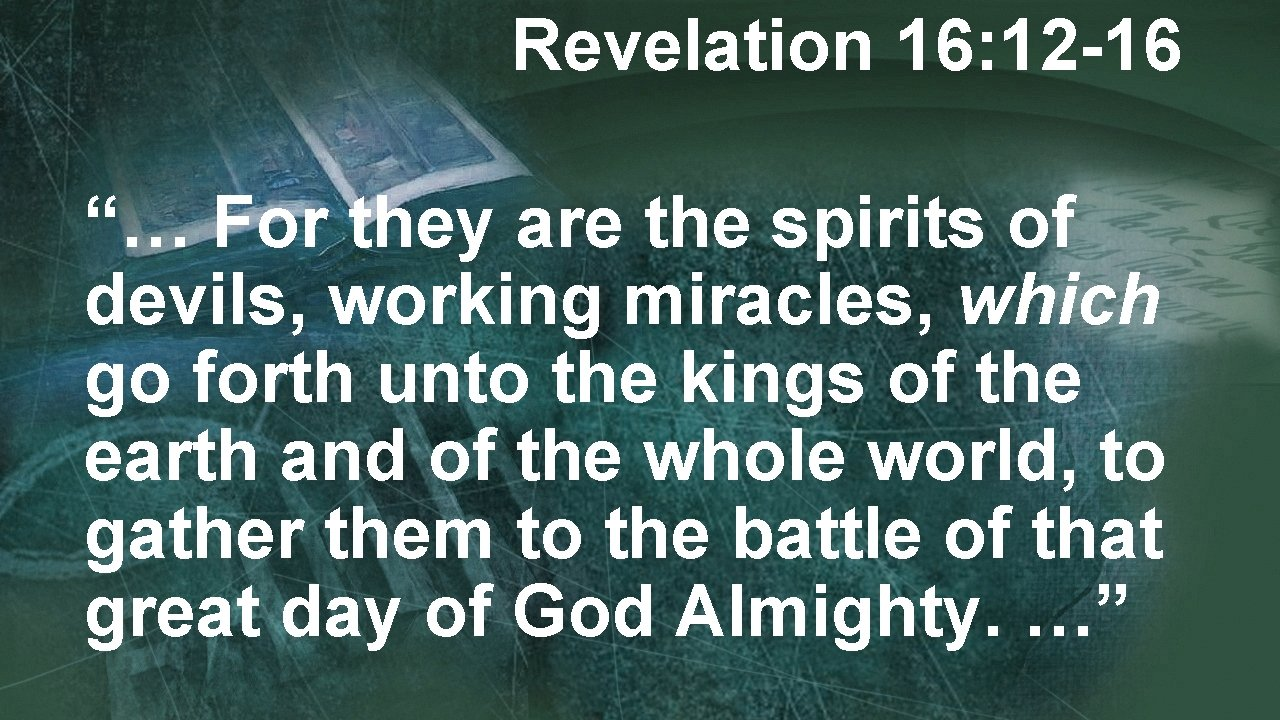 """Revelation 16: 12 -16 """"… For they are the spirits of devils, working miracles,"""