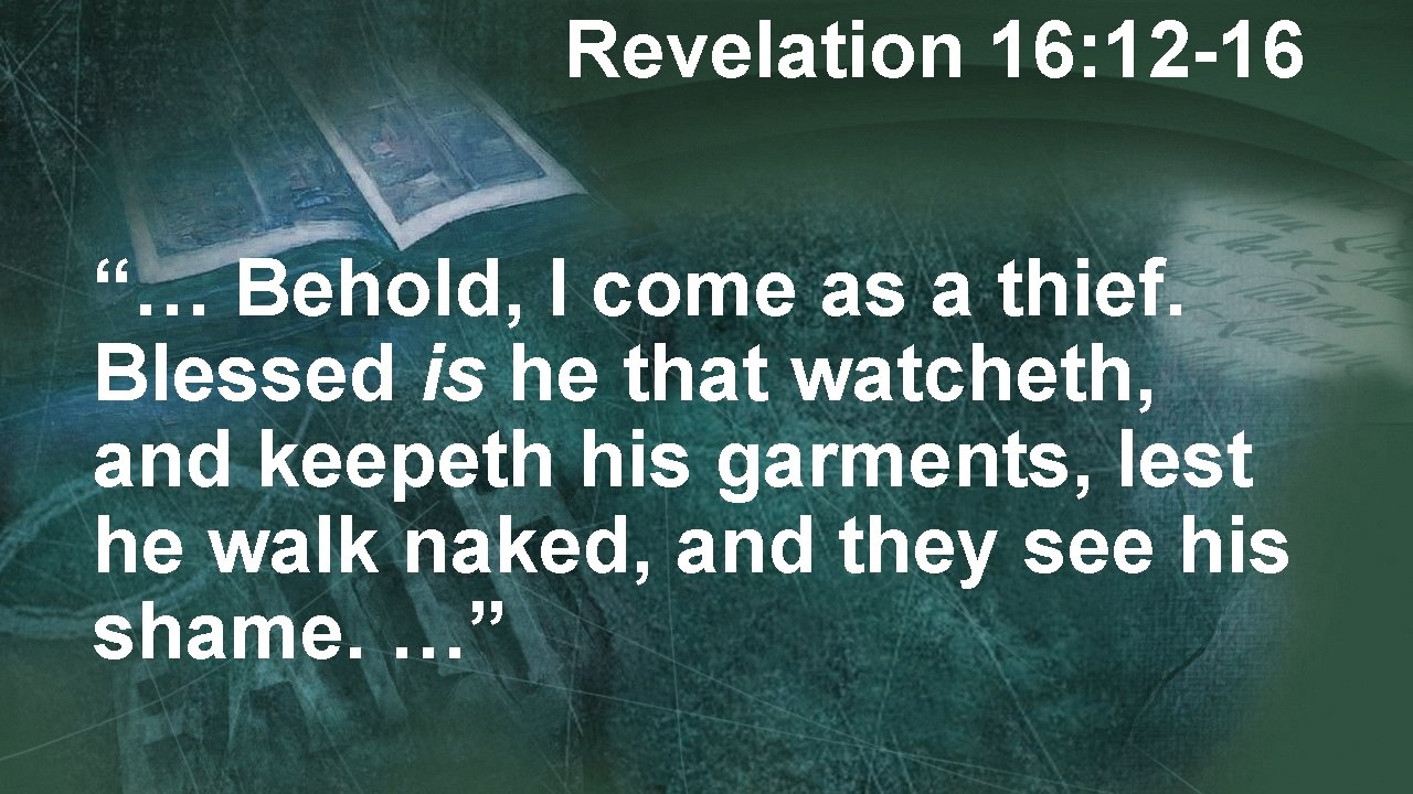 """Revelation 16: 12 -16 """"… Behold, I come as a thief. Blessed is he"""
