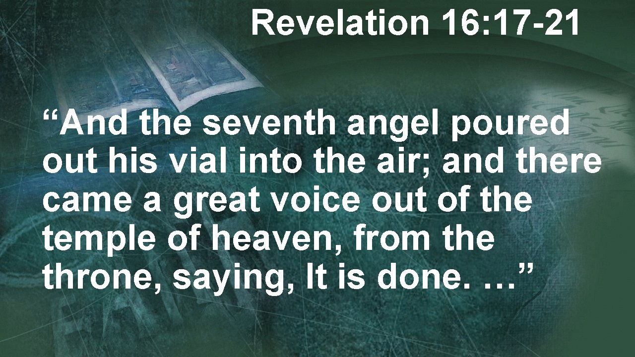 """Revelation 16: 17 -21 """"And the seventh angel poured out his vial into the"""