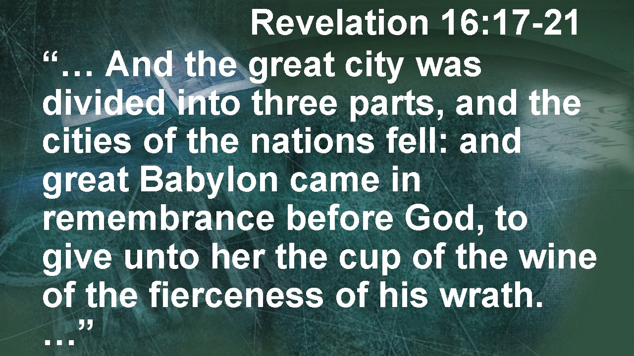 """Revelation 16: 17 -21 """"… And the great city was divided into three parts,"""