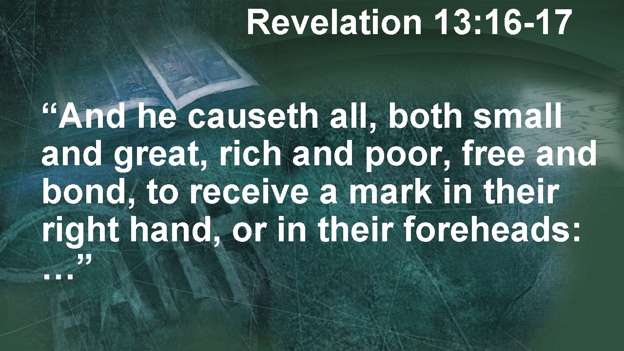 """Revelation 13: 16 -17 """"And he causeth all, both small and great, rich and"""