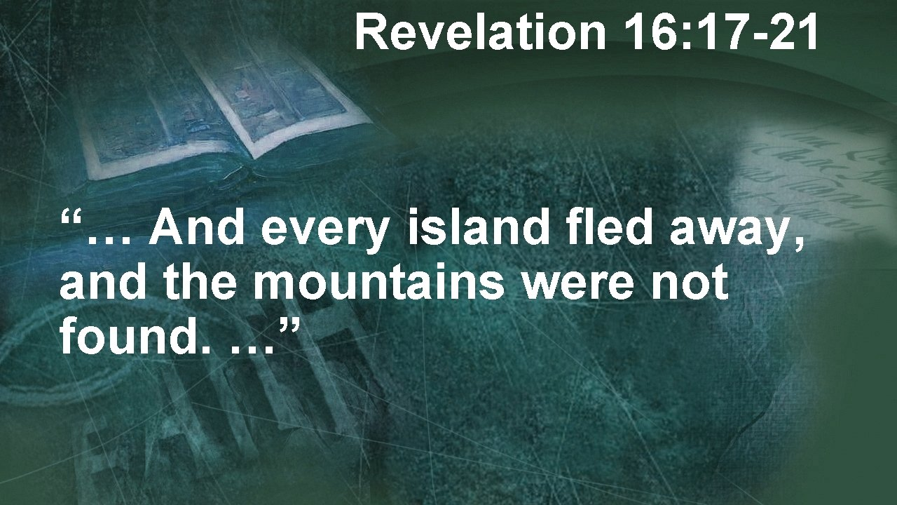 """Revelation 16: 17 -21 """"… And every island fled away, and the mountains were"""