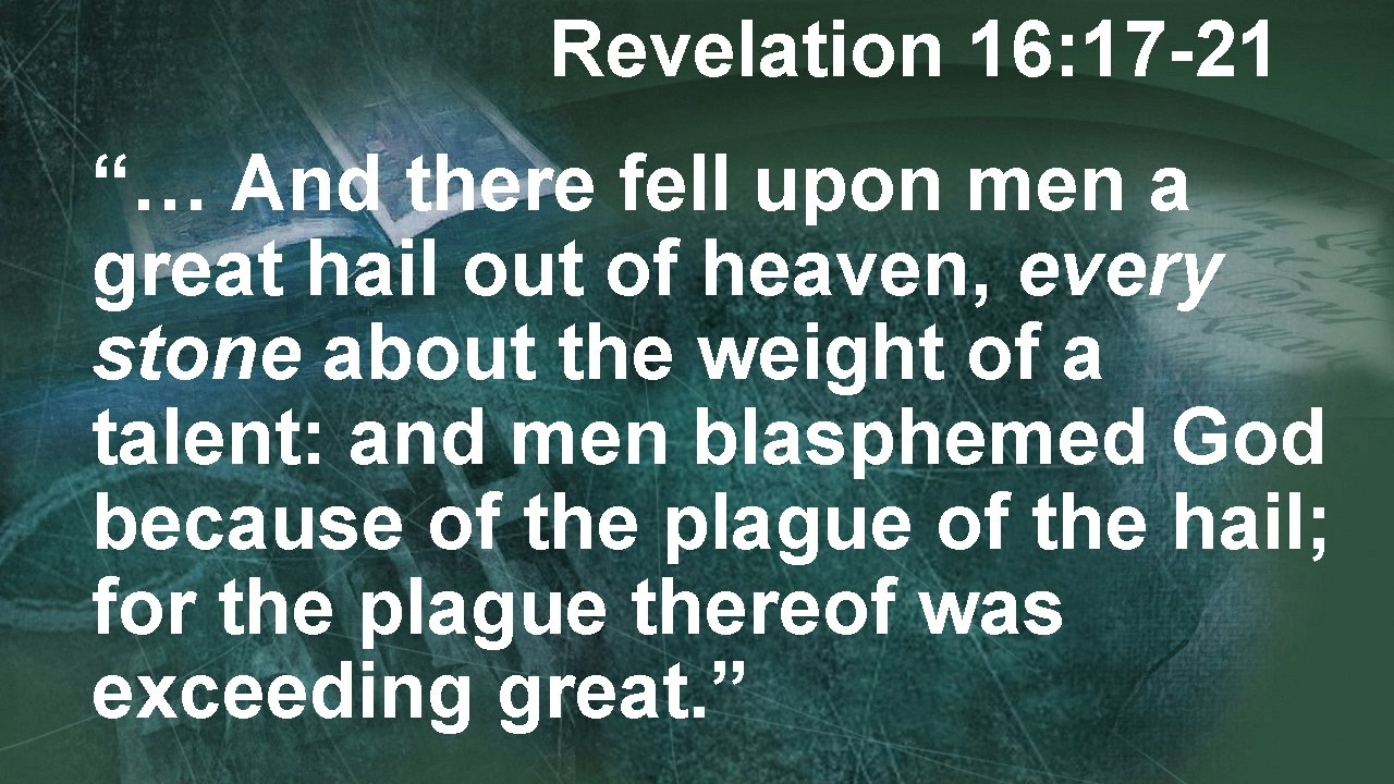 """Revelation 16: 17 -21 """"… And there fell upon men a great hail out"""