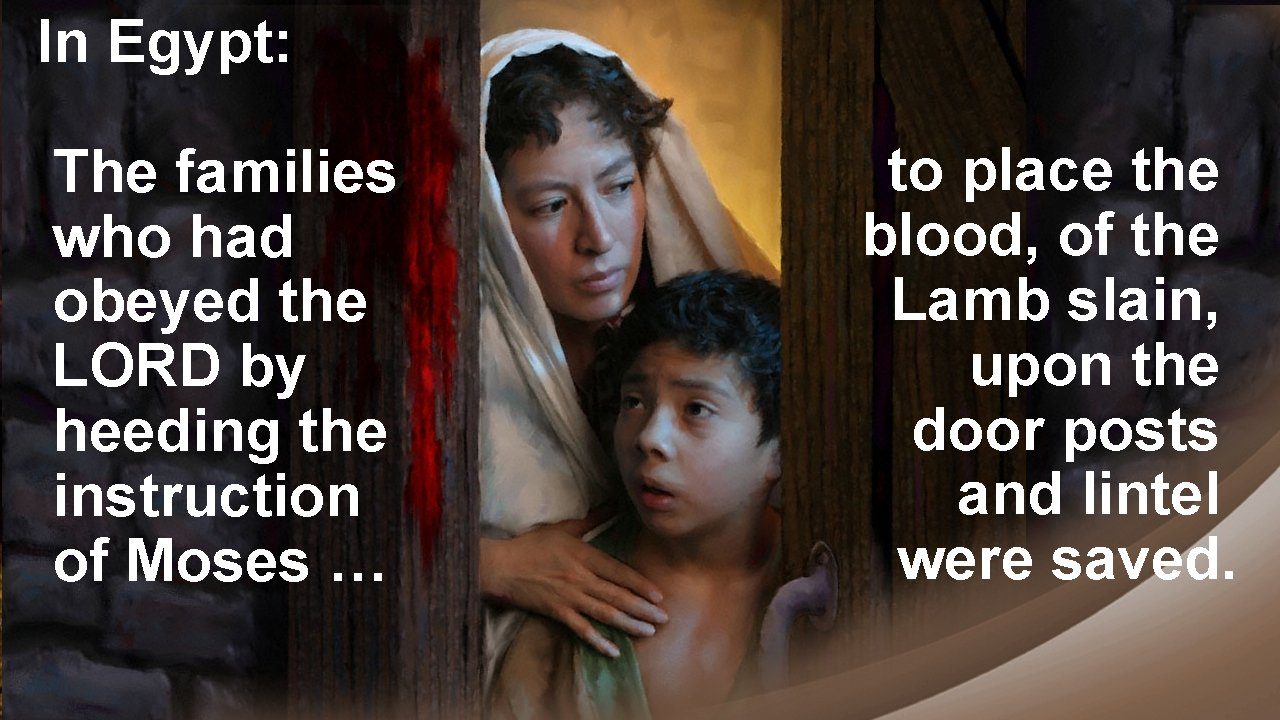In Egypt: The families who had obeyed the LORD by heeding the instruction of