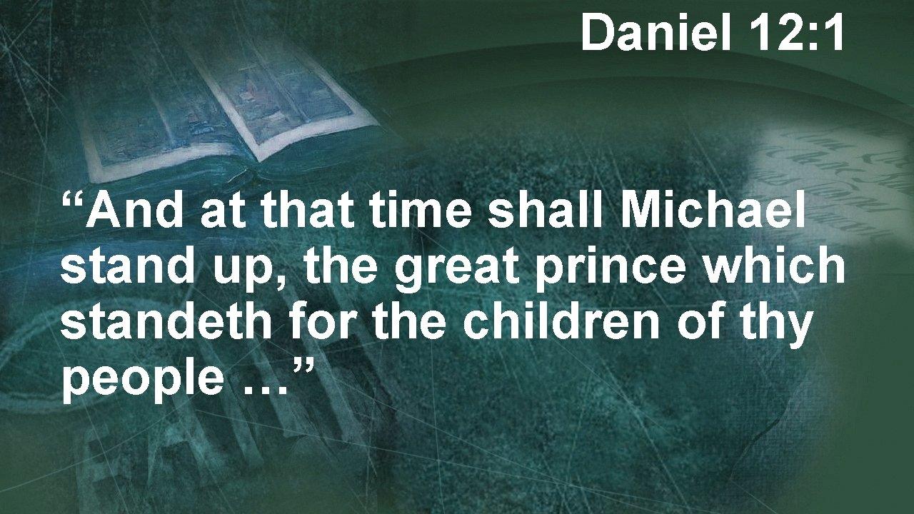 """Daniel 12: 1 """"And at that time shall Michael stand up, the great prince"""