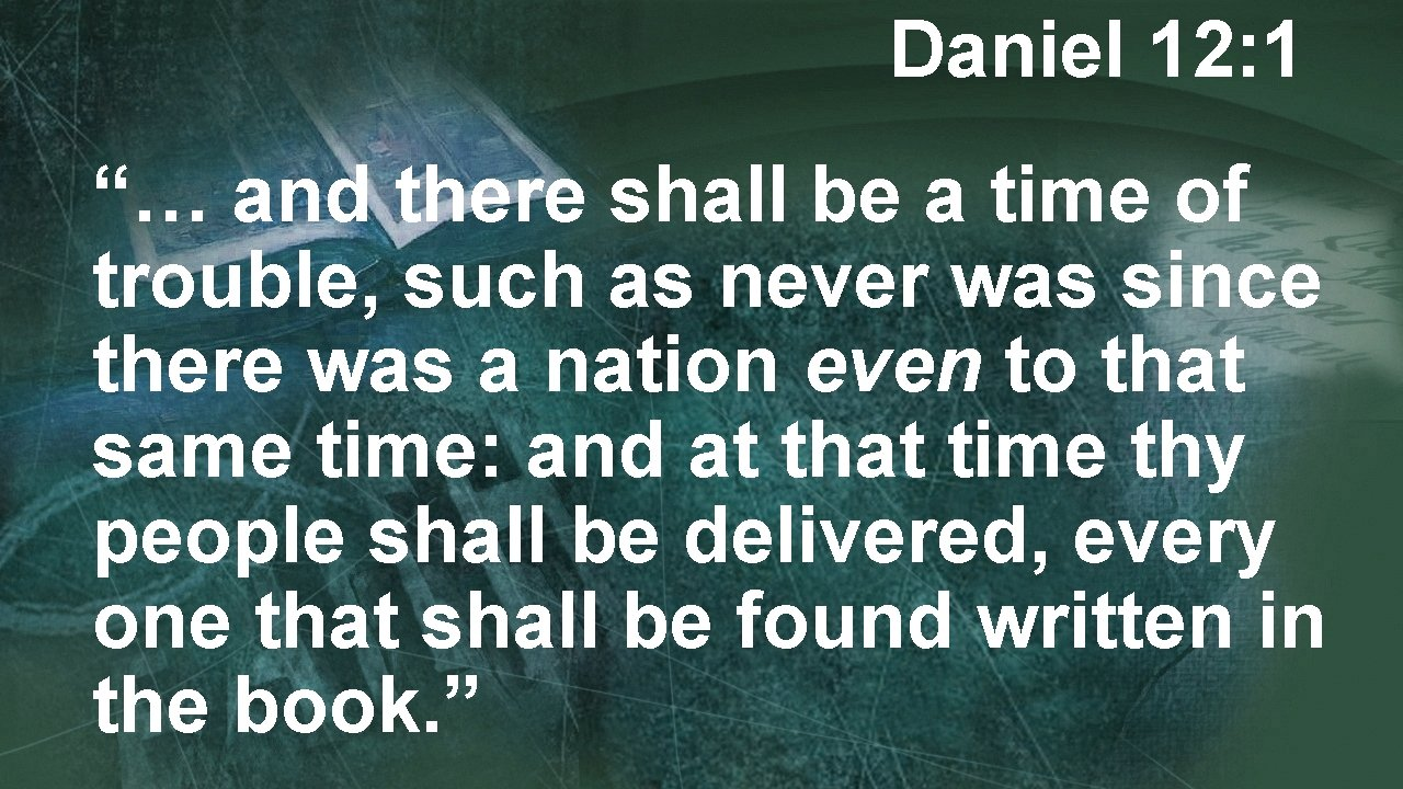 """Daniel 12: 1 """"… and there shall be a time of trouble, such as"""
