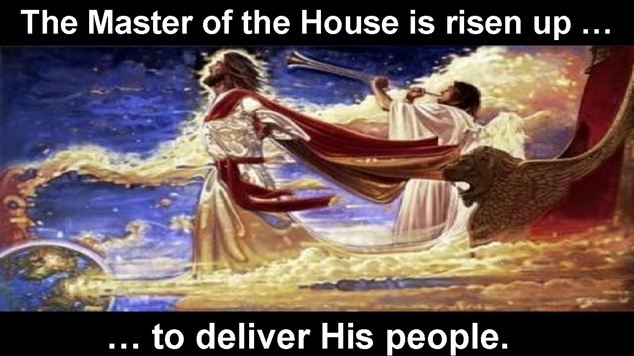The Master of the House is risen up … … to deliver His people.