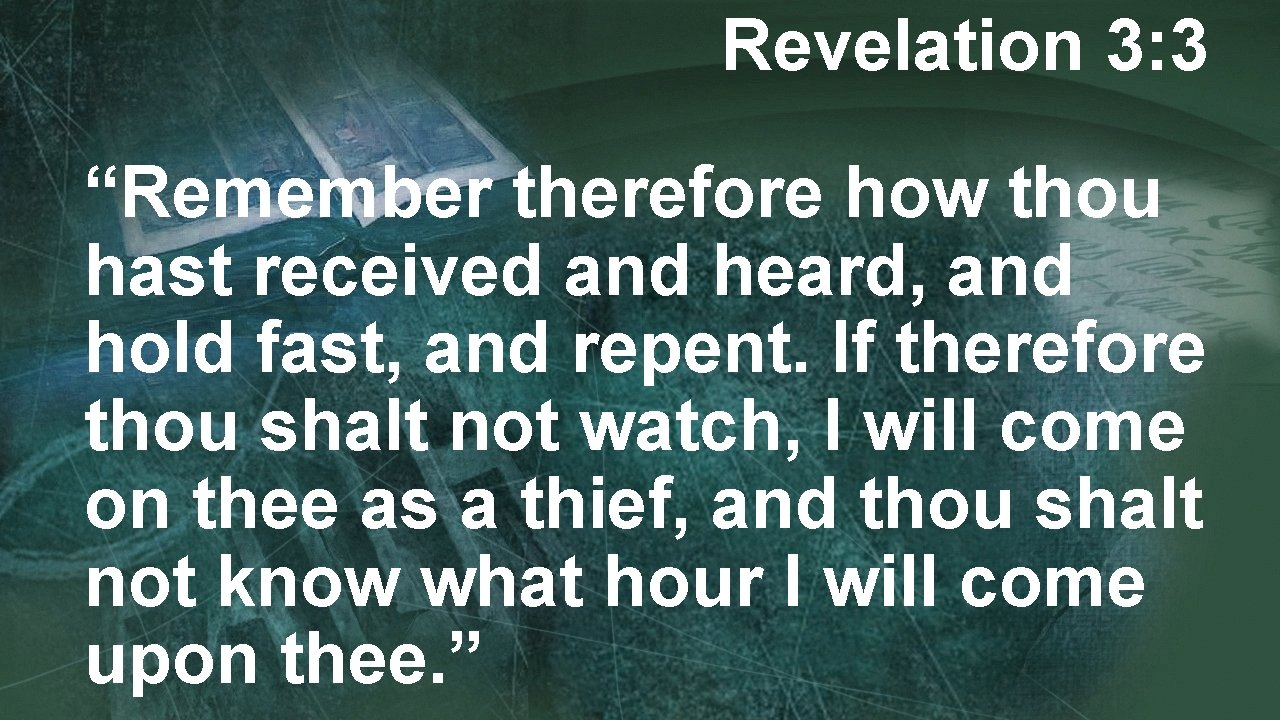 """Revelation 3: 3 """"Remember therefore how thou hast received and heard, and hold fast,"""