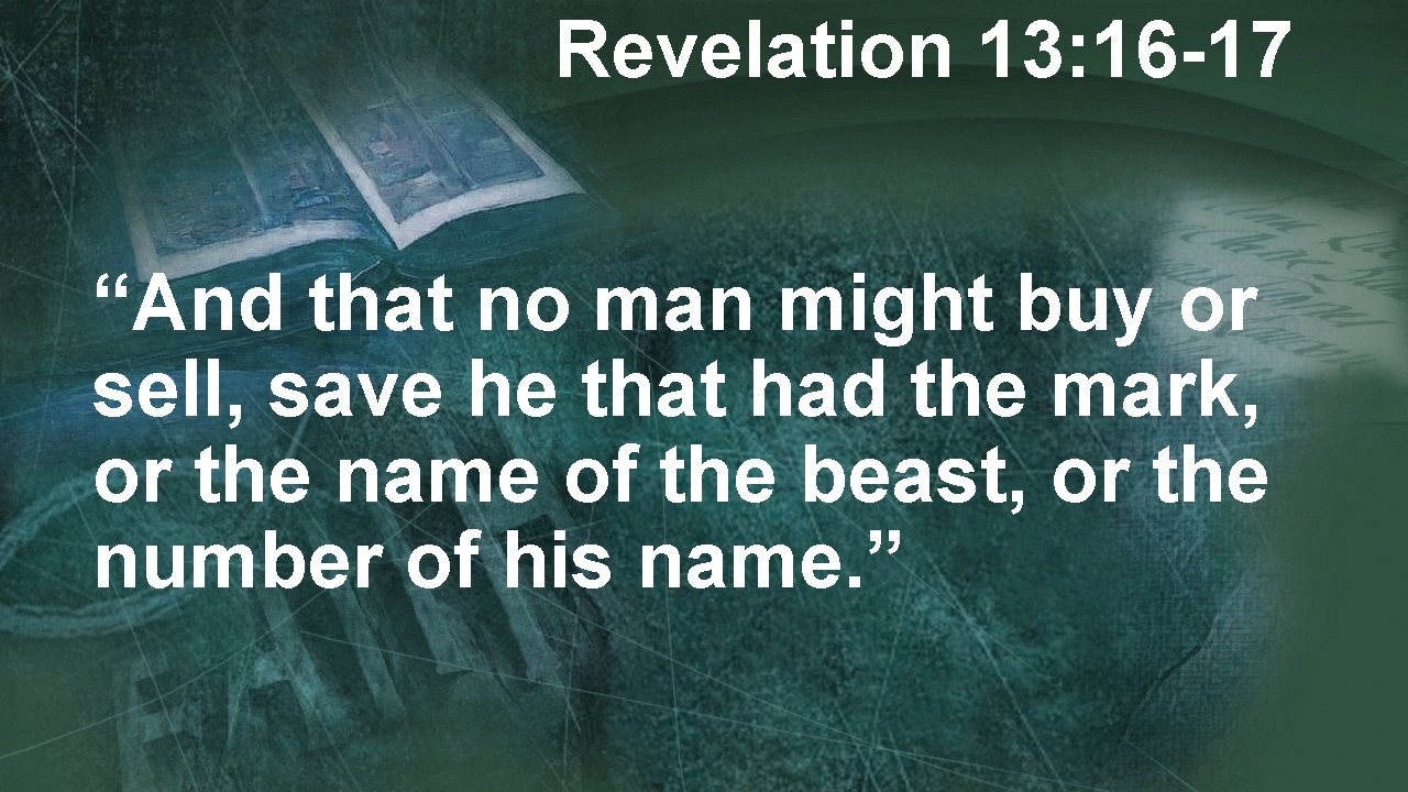 """Revelation 13: 16 -17 """"And that no man might buy or sell, save he"""