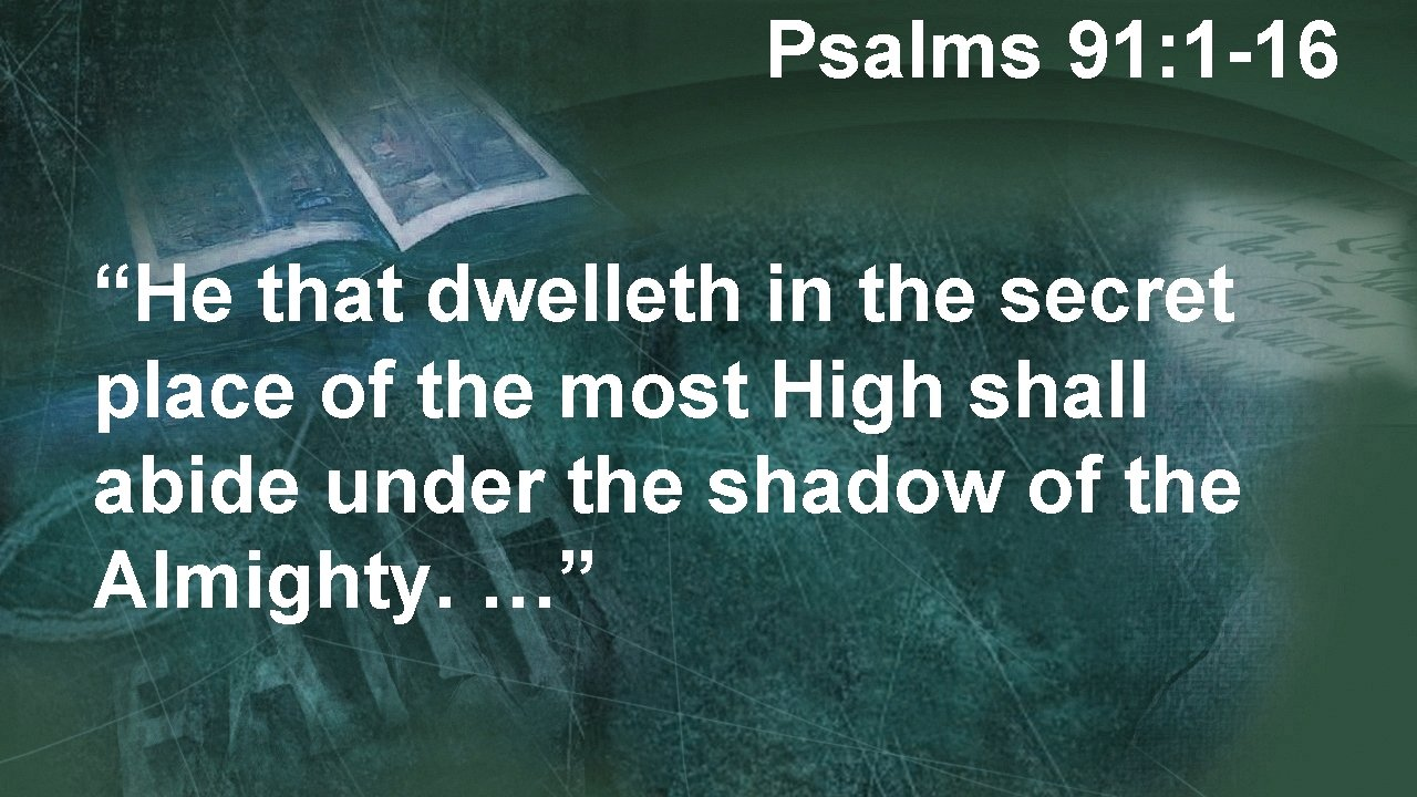 """Psalms 91: 1 -16 """"He that dwelleth in the secret place of the most"""